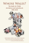 Whose Wales?: The battle for Welsh devolution and nationhood, 1880-2020 Cover Image