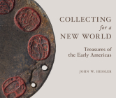 Collecting for a New World: Treasures of the Early Americas Cover Image