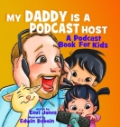 My Daddy Is A Podcast Host: A Podcast Book For Kids (Changemakers #1) Cover Image