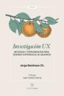 Investigación UX: Métodos y herramientas para diseñar Experiencia de Usuarios Cover Image