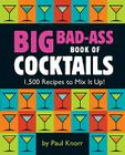 Big Bad-Ass Book of Cocktails: 1,500 Recipes to Mix It Up! Cover Image
