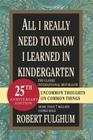 All I Really Need to Know I Learned in Kindergarten: Uncommon Thoughts on Common Things Cover Image