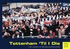 Tottenham 'Til I Die: The Voices of Tottenham Supporters Cover Image