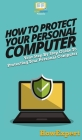 How To Protect Your Personal Computer: Your Step By Step Guide To Protecting Your Personal Computer Cover Image