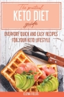 The Practical Keto Diet Guide: Everyday Quick And Easy Recipes For Your Keto Lifestyle Cover Image