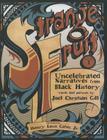 Strange Fruit, Volume 1: Uncelebrated Narratives from Black History Cover Image