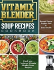 Vitamix Blender Soup Recipes Cookbook: Fresh and Foolproof Vitamix Blender Soup Recipes for Boosted Energy, Brighter Skin & Better Health Cover Image
