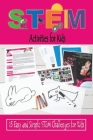 STEM Activities for Kids: 15 Easy and Simple STEM Challenges for Kids: STEM Activities for Kids Cover Image