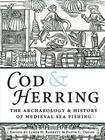 Cod and Herring: The Archaeology and History of Medieval Sea Fishing Cover Image