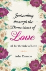 Journaling Through The Dimensions Of Love: All For The Sake Of Love Cover Image