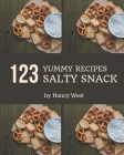 123 Yummy Salty Snack Recipes: A Must-have Yummy Salty Snack Cookbook for Everyone Cover Image