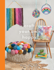 Craft Your Own Happy: A Collection of 25 Creative Projects to Craft Your Way to Mindfulness (Crafts) Cover Image