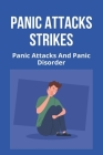 Panic Attacks Strikes: Panic Attacks And Panic Disorder: What Causes Panic Attacks Cover Image