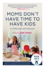 Moms Don't Have Time to Have Kids: A Timeless Anthology Cover Image
