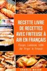 Recette livre de recettes Avec Friteuse à Air En français / Recipe Cookbook With Air Fryer In French: Pour Des Repas Sains et Rapides Cover Image