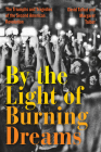 By the Light of Burning Dreams: The Triumphs and Tragedies of the Second American Revolution Cover Image