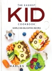 The Easiest Kid Cookbook: Simple Kid-Delighting Recipes Cover Image