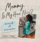 Mommy, Is My Hair Nice?: Growing Up with Kaliah and Asara Cover Image