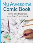 My Awesome Comic Book: Write and Illustrate Your Own Comic Book Cover Image