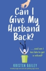 Can I Give My Husband Back?: A totally laugh out loud and uplifting page turner Cover Image