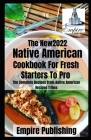 The Native American Cookbook For Fresh Staters To Pro: The Complete Recipes From Native American Recipes Tribes Cover Image