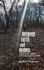 Between Earth and Heaven...a beginners guide to a spiritual life Cover Image