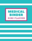 Medical Binder Home Planner: Home Management Life Planner For Families: Real Property Owned - Banking Information - Fillable Personalized To Your F Cover Image