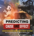 Predicting Cause and Effect: Understanding How Current Events Impact the Future - Media and the World Grade 4 - Children's Reference Books Cover Image