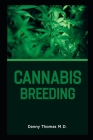Cannabis Breeding: The Complete Guide to Cultivation of Marijuana for Medical and Recreational Use Cover Image