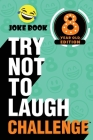 The Try Not to Laugh Challenge - 8 Year Old Edition: A Hilarious and Interactive Joke Book Toy Game for Kids - Silly One-Liners, Knock Knock Jokes, an Cover Image