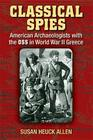 Classical Spies: American Archaeologists with the OSS in World War II Greece Cover Image