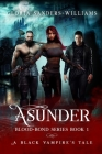 Asunder: The Blood Bond Series - A Black Vampires' Tale Cover Image
