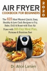 Air Fryer Cookbook for Beginners #2020: The 625 Most Wanted Quick, Easy, Healthy & Low Carb Recipes to Fry, Bake, Grill & Roast with Your Air Fryer wi Cover Image