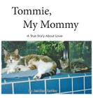 Tommie, My Mommy: A True Story about Love Cover Image
