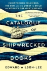 The Catalogue of Shipwrecked Books: Christopher Columbus, His Son, and the Quest to Build the World's Greatest Library Cover Image