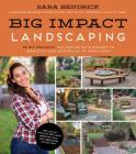 Big Impact Landscaping: 28 DIY Projects You Can Do on a Budget to Beautify and Add Value to Your Home Cover Image