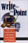 Write to the Point: How to Communicate in Business With Style and Purpose Cover Image