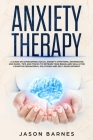 Anxiety Therapy: A Guide on Overcoming Social Anxiety Symptoms, Depression, and Panic. Tips and Tricks to Retrain your Brain and Skills Cover Image