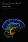 The Good, the True, and the Beautiful: A Neuronal Approach (An Editions Odile Jacob Book) Cover Image