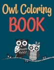 Owl Coloring Book: Owls Coloring Book For Adults Cover Image