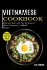 Vietnamese Cookbook: Delicious Quick and Easy Vietnamese Meals Vietnamese Cookbook Recipes (Authentic Vietnamese Street Food Made at Home) Cover Image
