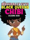 Naturally Cute Black Queens Chibi Coloring Book: African American Kawaii Characters and Empowering Melanin Goddesses Spreading Black Girl Magic Cover Image