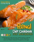 Renal Diet Cookbook for Beginners: Comprehensive Guide with 100+ Healthy Recipes to Manage All CKD Stages and Avoid Dialysis. +21Days Meal Plan. Lower Cover Image
