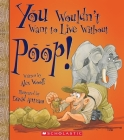 You Wouldn't Want to Live Without Poop! (You Wouldn't Want to Live Without…) (You Wouldn't Want to Live Without...) Cover Image