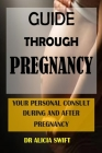 Guide Through Pregancy: Your Personal Consult During And After Pregnancy Cover Image