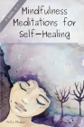 Mindfulness Meditations for Self-Healing: 3 Books in 1: Guided Meditations for Relaxation, Deep Sleep and Anxiety Relief; Chakra Healing for Beginners Cover Image