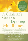 A Clinician's Guide to Teaching Mindfulness: The Comprehensive Session-By-Session Program for Mental Health Professionals and Health Care Providers Cover Image