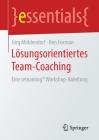 Lösungsorientiertes Team-Coaching: Eine Reteaming(r) Workshop-Anleitung (Essentials) Cover Image