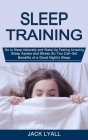 Sleep Training: Go to Sleep Naturally and Wake Up Feeling Amazing (Sleep Apnea and Stress So You Can Get Benefits of a Good Night's Sl Cover Image