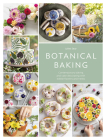 Botanical Baking: Contemporary Baking and Cake Decorating with Edible Flowers and Herbs Cover Image